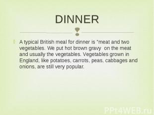 """DINNER A typical British meal for dinner is """"meat and two vegetables. We pu"""