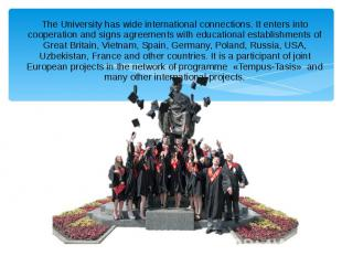 The University has wide international connections. It enters into cooperation an
