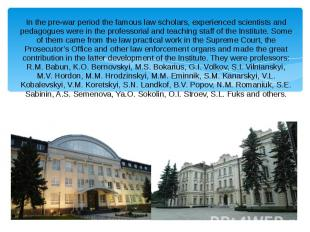 In the pre-war period the famous law scholars, experienced scientists and pedago