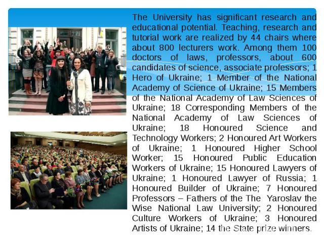 The University has significant research and educational potential. Teaching, research and tutorial work are realized by 44 chairs where about 800 lecturers work. Among them 100 doctors of laws, professors, about 600 candidates of science, associate …
