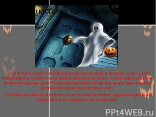 On Halloween, when it was believed that ghosts came back to the earthly world, p