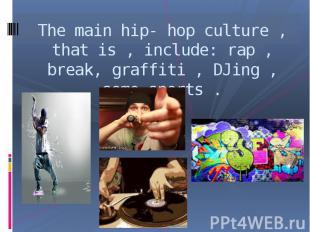 The main hip- hop culture , that is , include: rap , break, graffiti , DJing , s