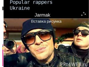 Popular rappers Ukraine Jarmak