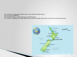 New Zealand is an independent island country in the Southwest Pacific Ocean. Its