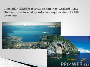 A popular place for tourists visiting New Zealand - lake Taupo. It was formed by
