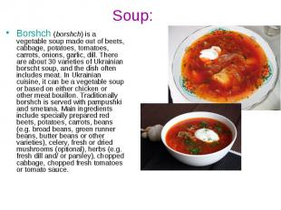 Soup: Borshch(borshch) is a vegetable soup made out of beets, cabbage, pot