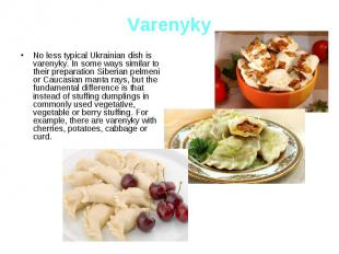 Varenyky No less typical Ukrainian dish is varenyky. In some ways similar to the