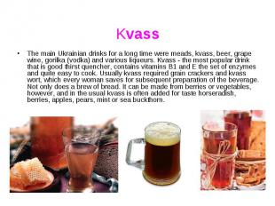 Kvass The main Ukrainian drinks for a long time were meads, kvass, beer, grape w