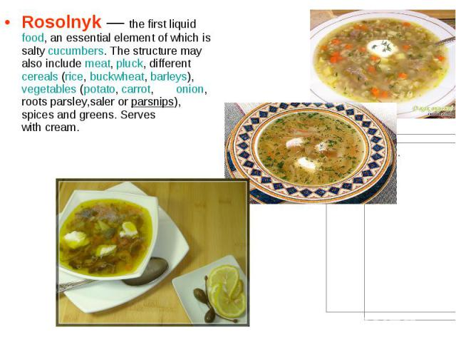 Rosolnyk— the first liquidfood, an essential element of which is saltycucumbers. The structure may also includemeat,pluck, differentcereals(rice,buckwheat,barleys),vegetables(potato,&…