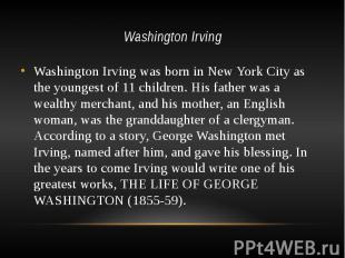 Washington Irving Washington Irving was born in New York City as the youngest of