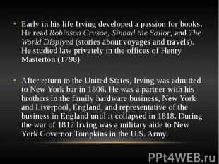 Early in his life Irving developed a passion for books. He read Robinson Crusoe,