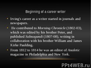 Beginning of a career writer Irving's career as a writer started in journals and