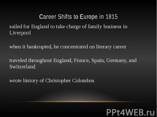 Career Shifts to Europe in 1815 sailed for England to take charge of family busi
