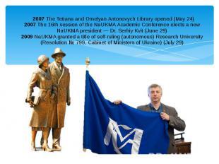 2007The Tetiana and Omelyan Antonovych Library opened (May 24) 2007