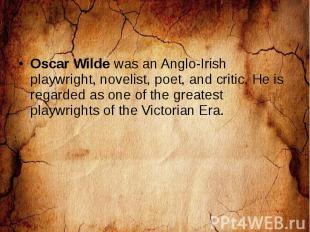Oscar Wilde was an Anglo-Irish playwright, novelist, poet, and critic. He is reg
