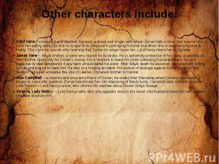 Other characters include: Sibyl Vane – a beautiful and talented, but poor, actre