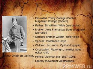 Educated: Trinity College (Dublin), Magdalen College (Oxford) Father: Sir Willia