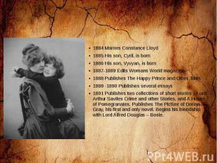 1884 Marries Constance Lloyd 1885 His son, Cyril, is born 1886 His son, Vyvyan,