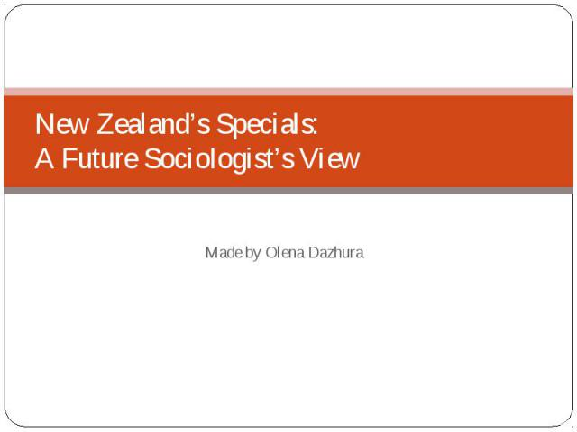 New Zealand's Specials: A Future Sociologist's View Made by Olena Dazhura