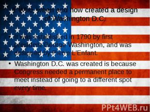 1.Who, when and how created a design of Washington D.C. It was established in 17