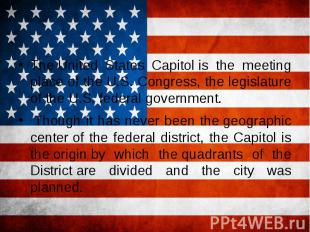 TheUnited States Capitolis the meeting place of theU.S. Congre