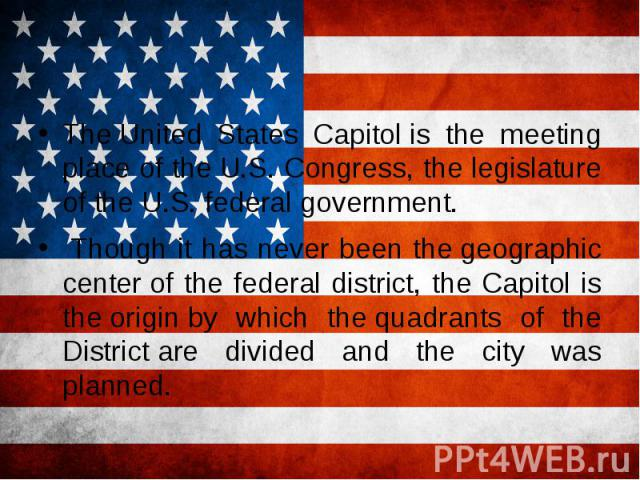 TheUnited States Capitolis the meeting place of theU.S. Congress, the legislature of theU.S. federal government. Though it has never been thegeographic centerof the federal district, the Capitol is the…