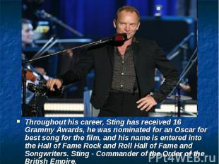Throughout his career, Sting has received 16 Grammy Awards, he was nominated for