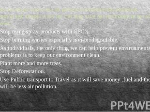 There are many ways we can prevent environmental problems. Common and simple way