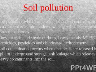 Soil pollution Soil pollution ,which can also be called soil contamination is a