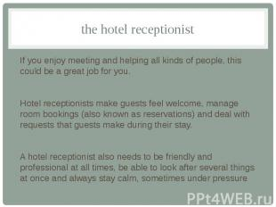 the hotel receptionist If you enjoy meeting and helping all kinds of people, thi