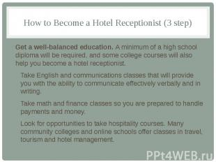How to Become a Hotel Receptionist (3 step) Get a well-balanced education. A min