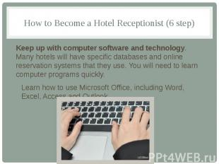 How to Become a Hotel Receptionist (6 step) Keep up with computer software and t