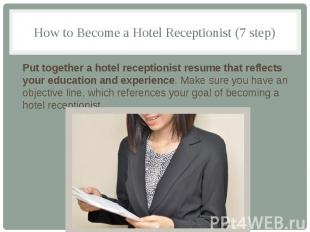 How to Become a Hotel Receptionist (7 step) Put together a hotel receptionist re