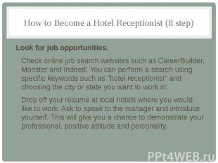 How to Become a Hotel Receptionist (8 step) Look for job opportunities. Check on