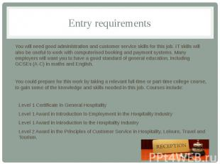 Entry requirements You will need good administration and customer service skills