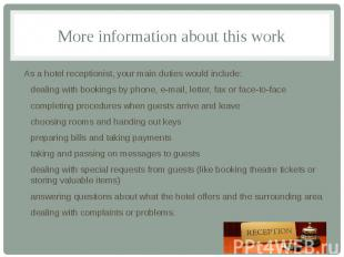 More information about this work As a hotel receptionist, your main duties would