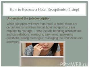How to Become a Hotel Receptionist (1 step) Understand the job description. Whil