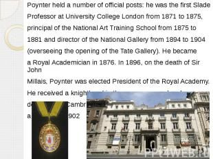 Poynter held a number of official posts: he was the firstSlade Poynter hel