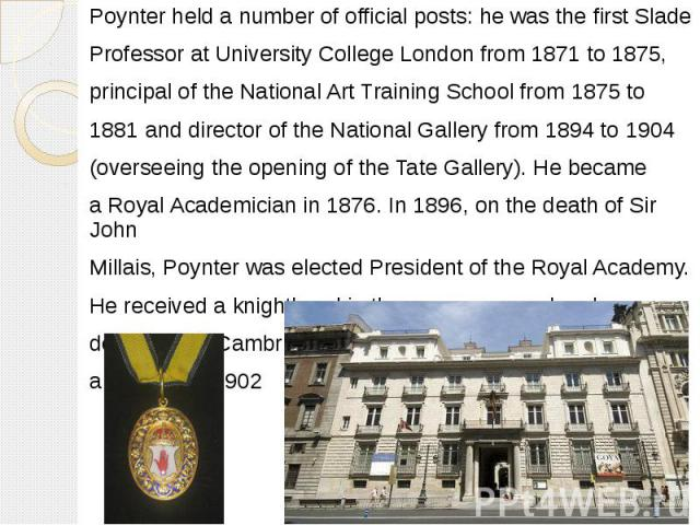 Poynter held a number of official posts: he was the firstSlade Poynter held a number of official posts: he was the firstSlade Professorat University College London from 1871 to 1875, principal of theNational Art Training Scho…