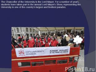 The Chancellor of the University is the Lord Mayor. For a number of years,