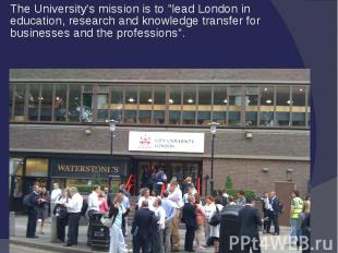 "The University's mission is to ""lead London in education, research and know"