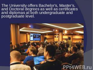 The University offers Bachelor's, Master's, and Doctoral deg