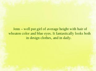 Jenn – well put girl of average height with hair of wheaten color and blue eyes.