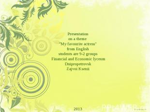 """Presentation onatheme """"Myfavouriteactress&quo"""