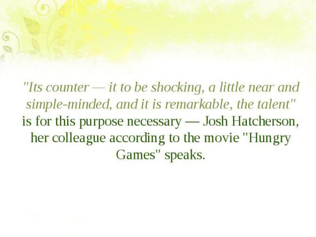 """""""Its counter — it to be shocking, a little near and simple-minded, and it is remarkable, the talent"""" is for this purpose necessary — Josh Hatcherson, her colleague according to the movie """"Hungry Games"""" speaks. """"Its counter —…"""