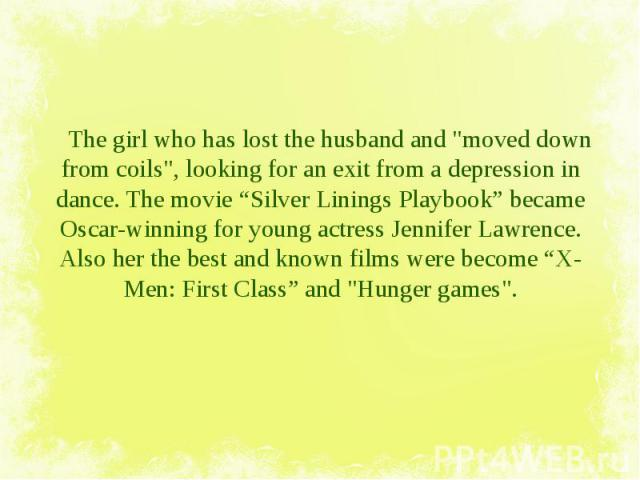 """The girl who has lost the husband and """"moved down from coils"""", looking for an exit from a depression in dance. The movie """"Silver Linings Playbook"""" became Oscar-winning for young actress Jennifer Lawrence. Alsoherthebest&n…"""