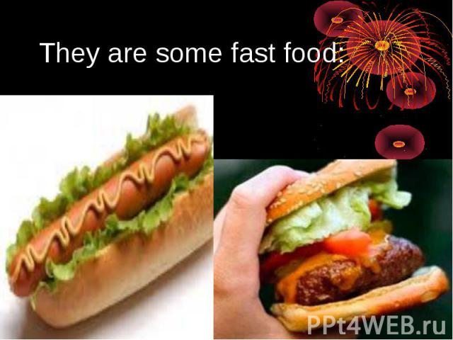 They are some fast food: