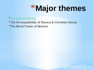 Major themes The Evil of Slavery The Incompatibility of Slavery & Christian