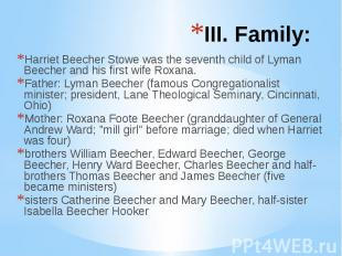 III. Family: Harriet Beecher Stowe was the seventh child of Lyman Beecher and hi