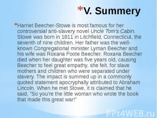 V. Summery Harriet Beecher-Stowe is most famous for her controversial anti-slave